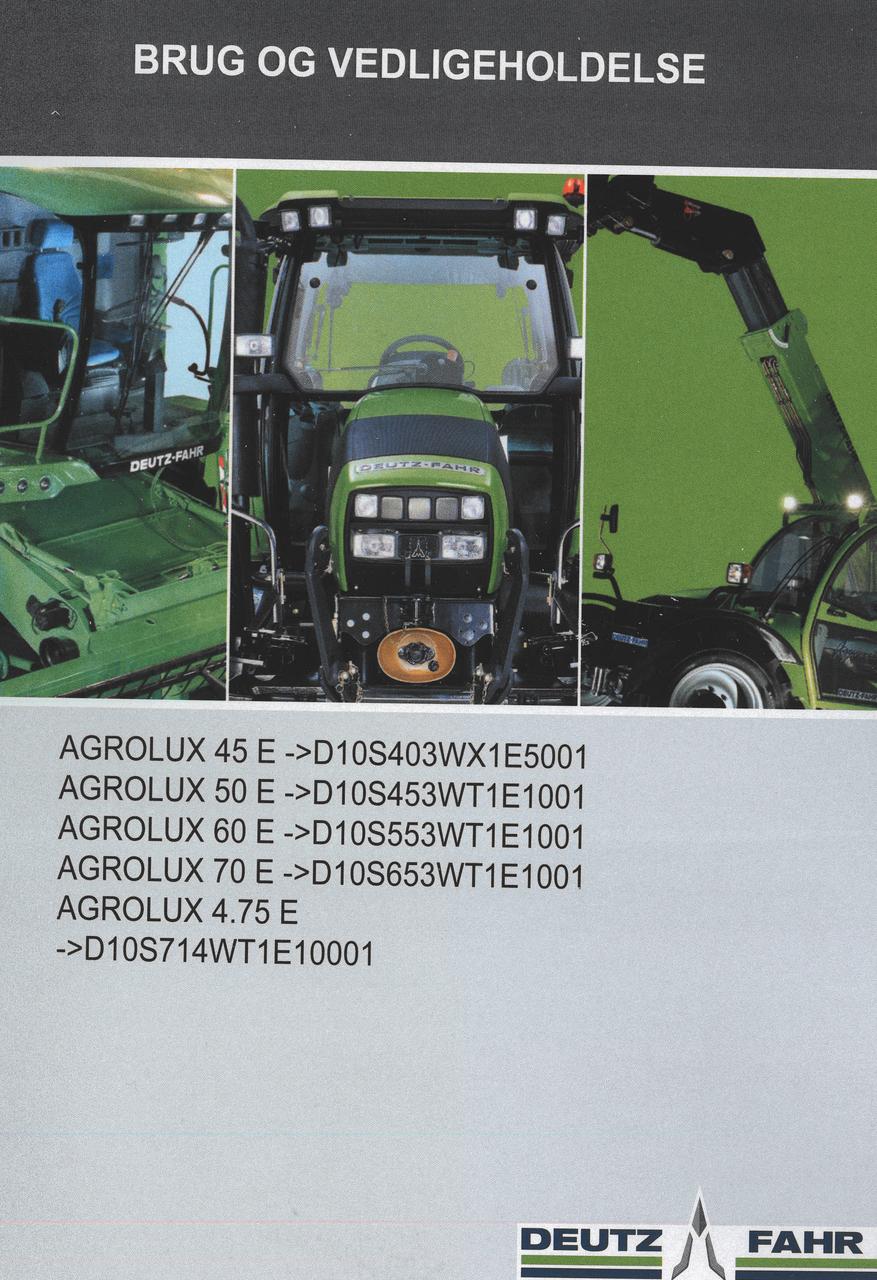 AGROLUX 45 E ->D10S403WX1E5001 - AGROLUX 50 E ->D10S453WT1E1001 - AGROLUX 60 E ->D10S553WT1E1001 - AGROLUX 70 E ->D10S653WT1E1001 - AGROLUX 4.75 E ->D10S714WT1E10001 - Brug og vedligeholdelse