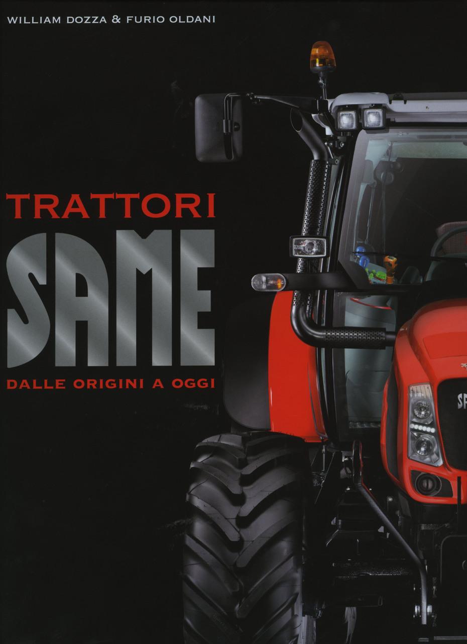 DOZZA William, OLDANI Furio, Trattori SAME dalle origini a oggi, Settimo Milanese, Orsa Maggiore edizioni, 2012