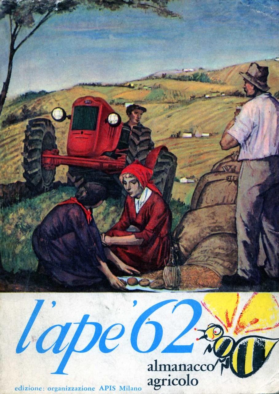 L'ape '62 almanacco agricolo, Milano, Organizzazione APIS, 1962
