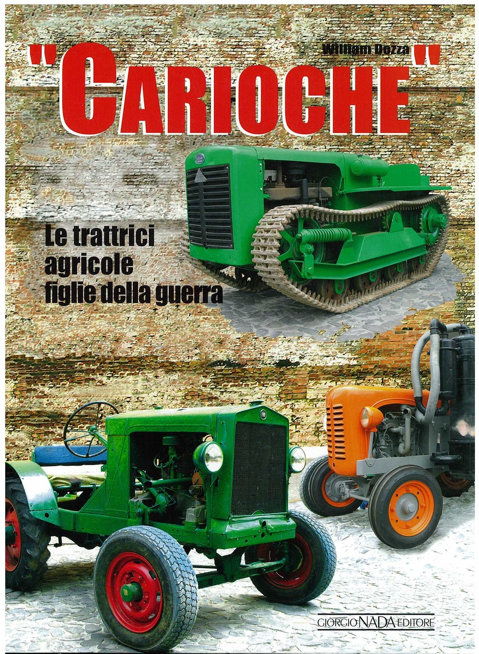 DOZZA William, CARIOCHE - LE TRATTRICI AGRICOLE FIGLIE DELLA GUERRA, Vimodrone, Giorgio Nada editore, 2008