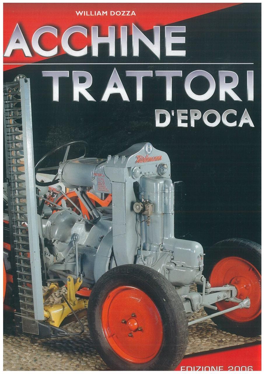 DOZZA William, MACCHINE TRATTORI D'EPOCA, Milano, Orsa Maggiore edizioni, 2006
