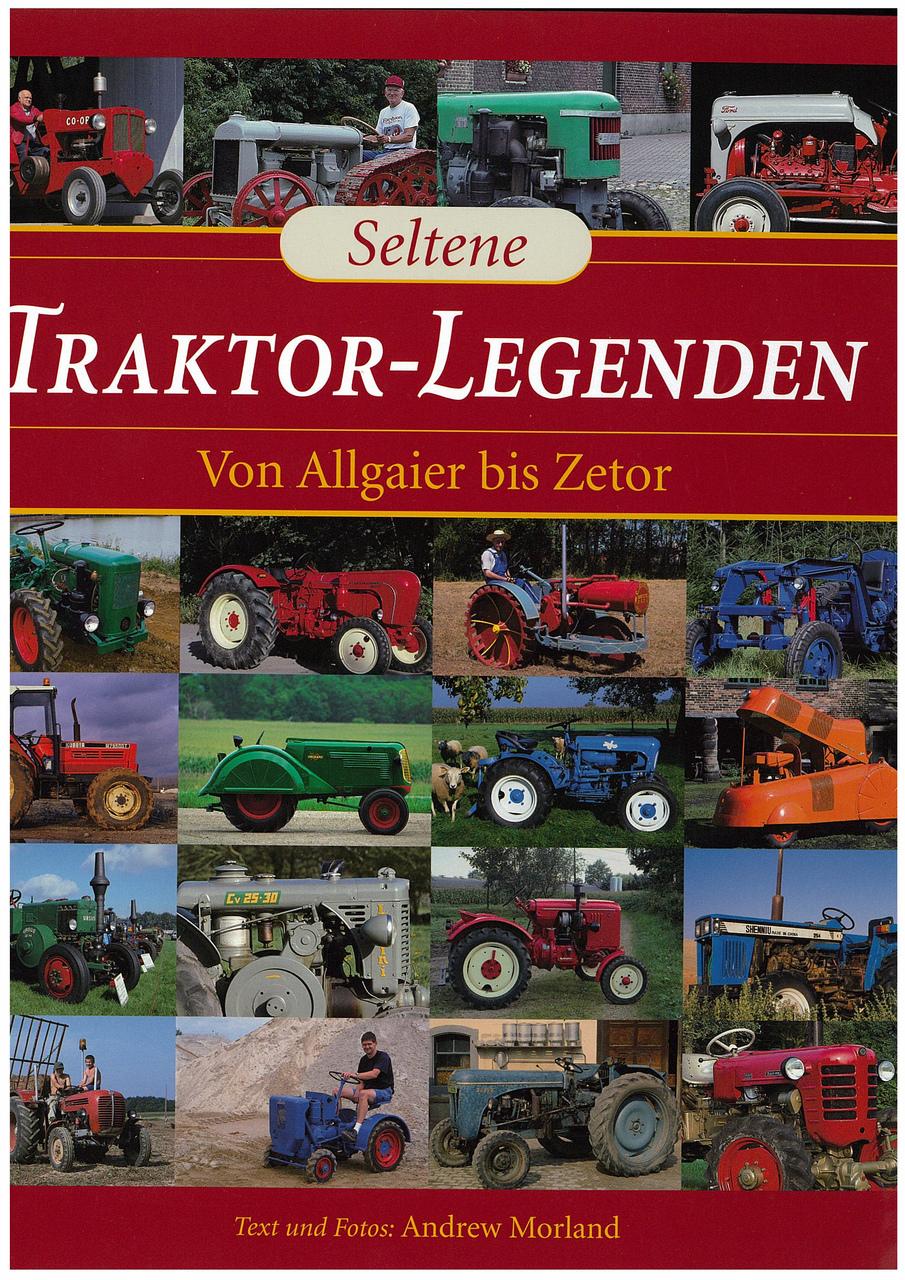 MORLAND Andrew, TRAKTOR-LEGENDEN - Von Allgaier bis Zetor, Munster, Landwirtschaftsverlag, 2004