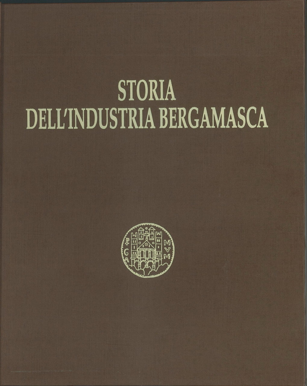 BARBIERI Francesco, RAVANELLI Renato, STORIA DELL'INDUSTRIA BERGAMASCA, Bergamo, Grafica e arte, 1996
