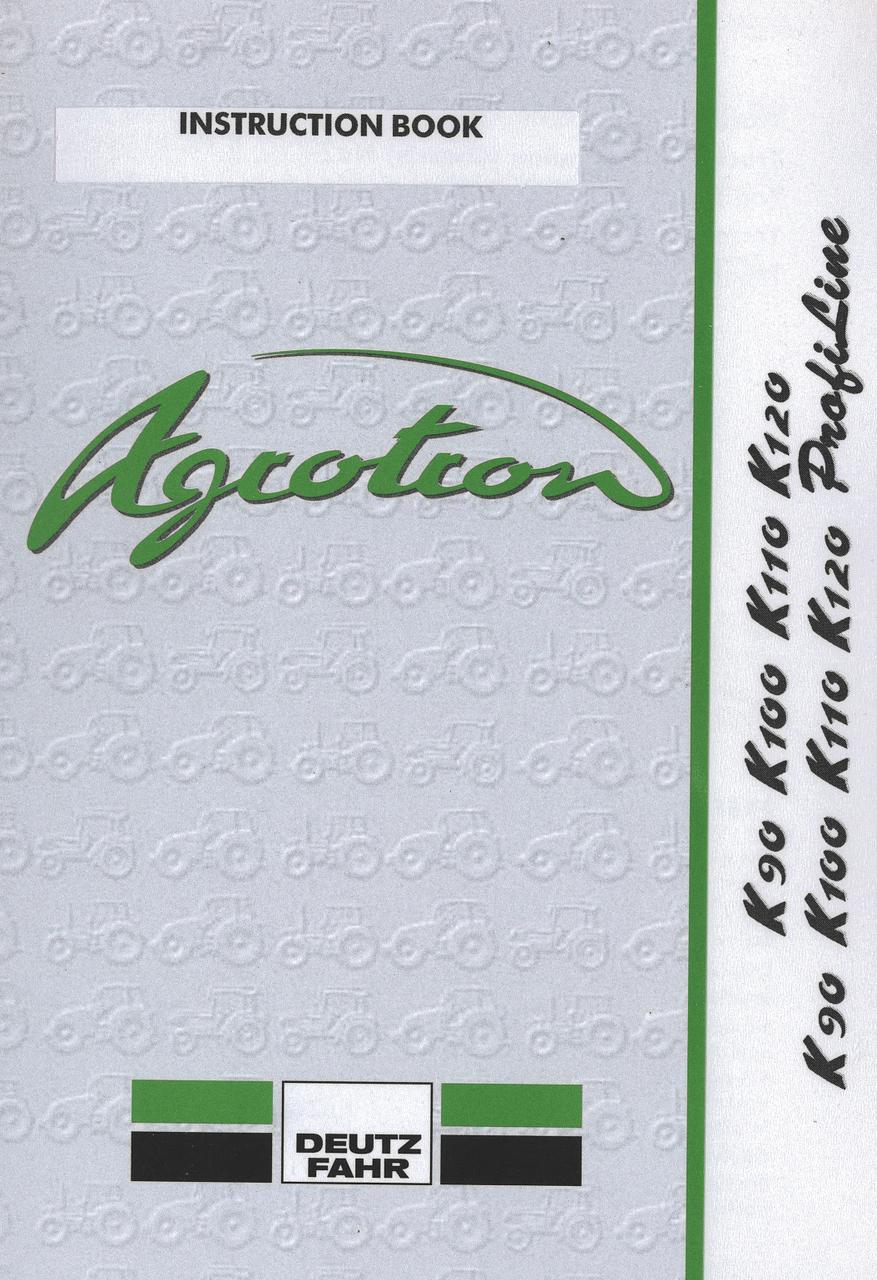 AGROTRON K 90 - AGROTRON K 100 - AGROTRON K 110 - AGROTRON K 120 - AGROTRON K 90 PROFILINE - AGROTRON K 100 PROFILINE - AGROTRON K 110 PROFILINE - AGROTRON K 120 PROFILINE - Instruction book
