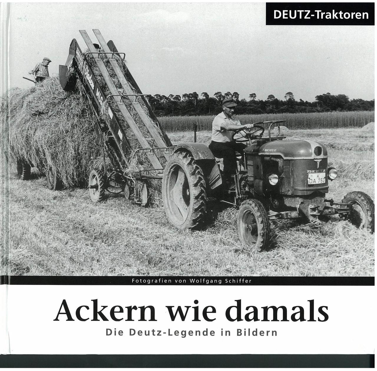 SCHIFFER Wolgang, ACKERN WIE DAMALS - Die Deutz - Legende in Bildern, Munster, Landwirtschaftsverlag Gmbh, 2006