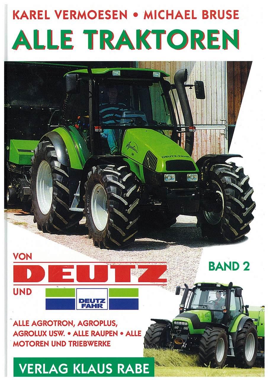 VERMOESEN Karel, BRUSE Michael, ALLE TRAKTOREN VON DEUTZ UND DEUTZ-FAHR, Koeln, Verlag Klaus Rabe, 2009