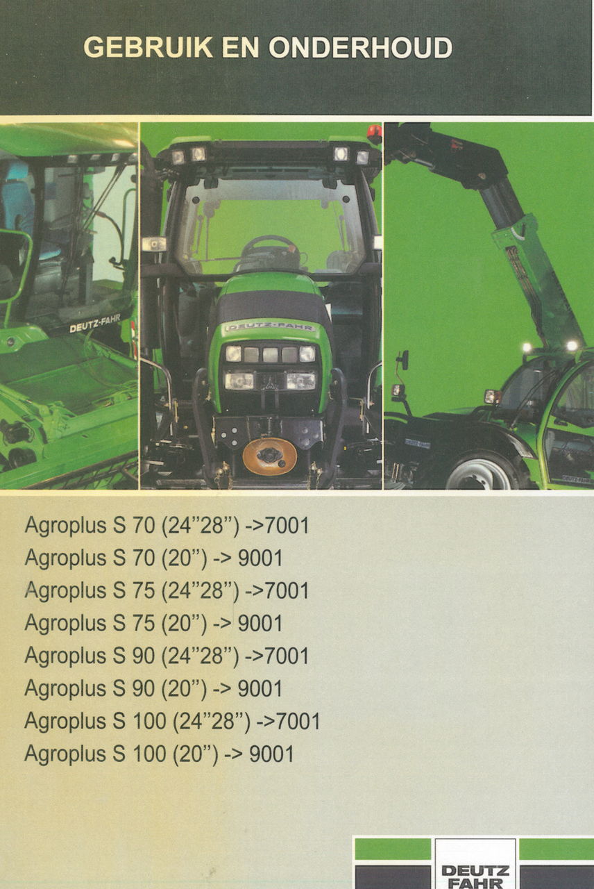 AGROPLUS S 70 (24''28'') ->7001 - AGROPLUS S 70 (20'') ->9001 - AGROPLUS S 75 (24''28'') ->7001 - AGROPLUS S 75 (20'') ->9001 - AGROPLUS S 90 (24''28'') ->7001 - AGROPLUS S 90 (20'') ->9001 - AGROPLUS S 100 (24''28'') ->7001 - AGROPLUS S 100 (20'') ->7001 - Gebruik en onderhoud