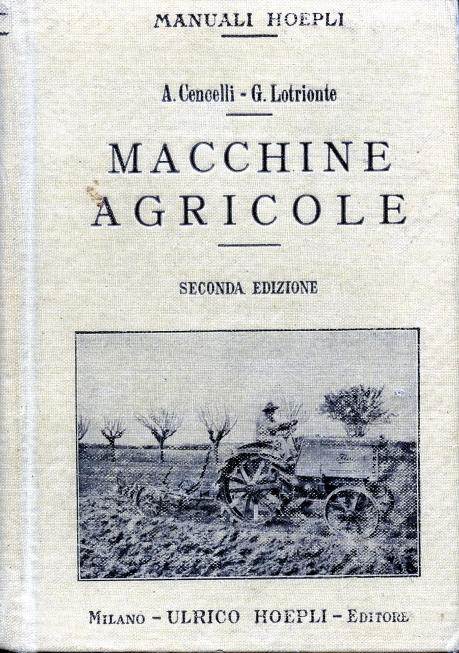 CENCELLI A., LOTRIONTE G., Macchine agricole: Manuale pratico ad uso degli agricoltori, Milano, Hoepli, 1919