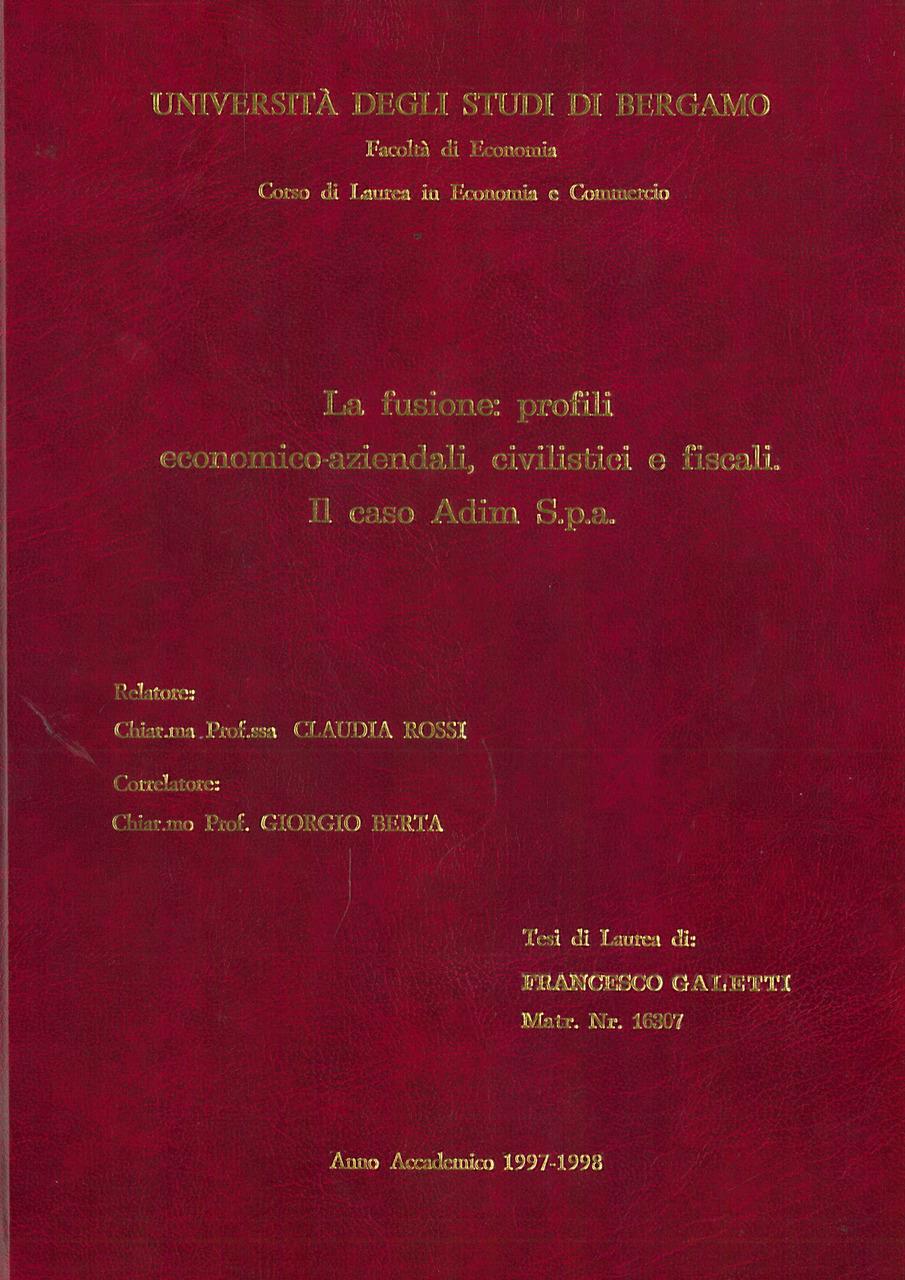 GALETTI Francesco, La fusione: profili economico-aziendali, civilistici e fiscali. Il caso Adim S.p.a., S.l., S.n., 1998