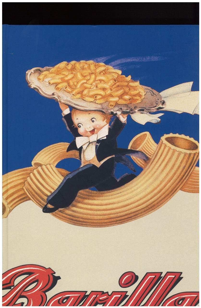 GONIZZI Giancarlo, BARILLA centoventicinque anni di pubblicità e comunicazione, Parma, Barilla alimentare Spa, 2003