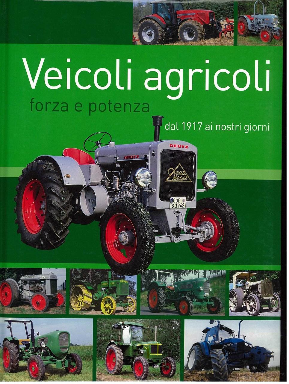 PAULITZ Udo, VEICOLI AGRICOLI FORZA E POTENZA DAL 1917 AI GIORNI NOSTRI, Vimodrone, Giorgio Nada editore, 2009
