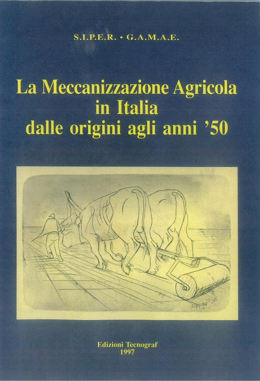 SIPER, GAMAE, LA MECCANIZZAZIONE AGRICOLA IN ITALIA DALLE ORIGINI AGLI ANNI '50, Reggio Emilia, Tecnograf Spa, 1997