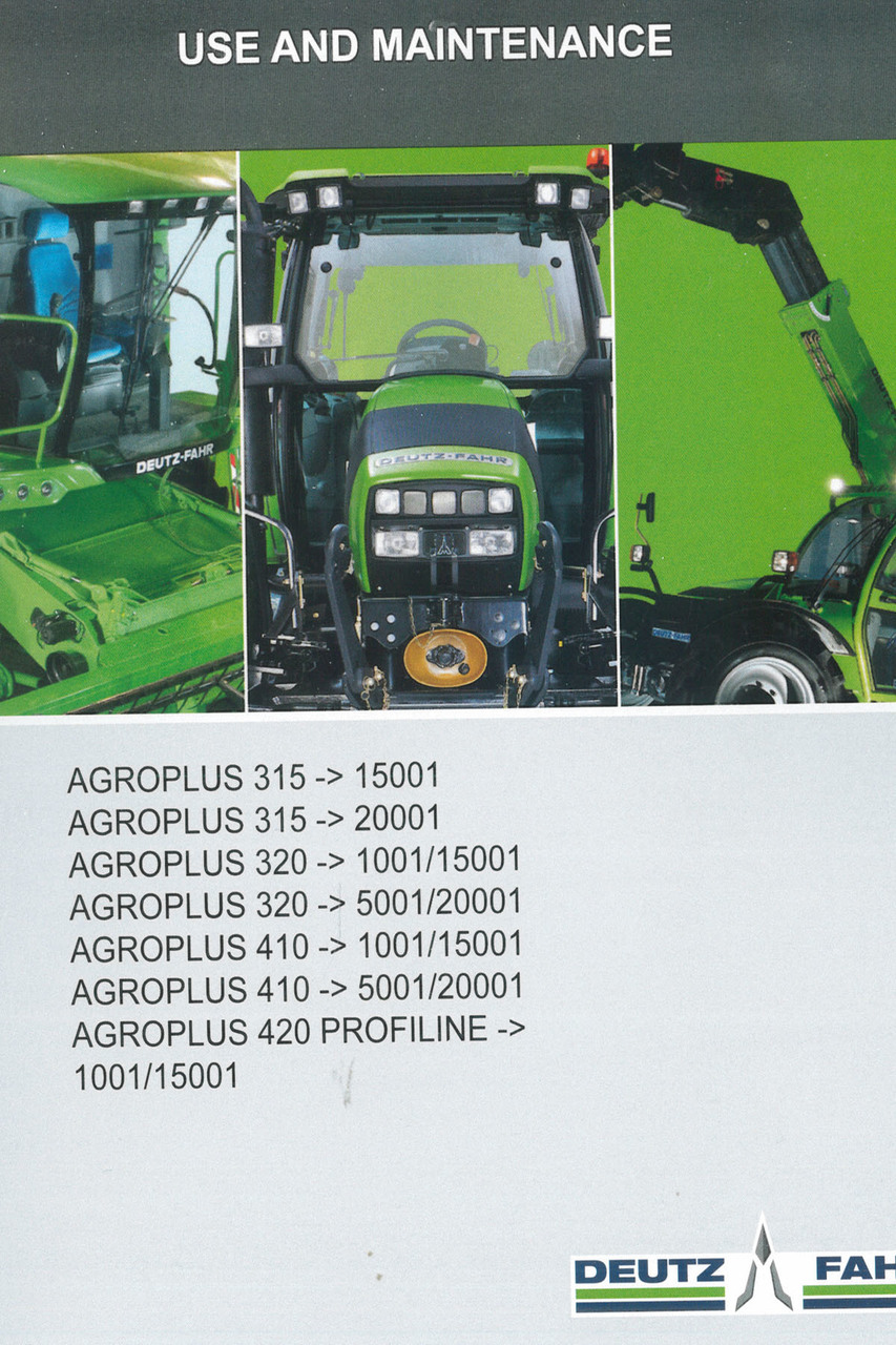 AGROPLUS 315 ->15001 - AGROPLUS 315 ->20001 - AGROPLUS 320 ->1001/15001 - AGROPLUS 320 ->5001/20001 - AGROPLUS 410 ->1001/15001 - AGROPLUS 410 ->5001/20001 - AGROPLUS 420 PROFILINE ->1001/15001 - Use and maintenance